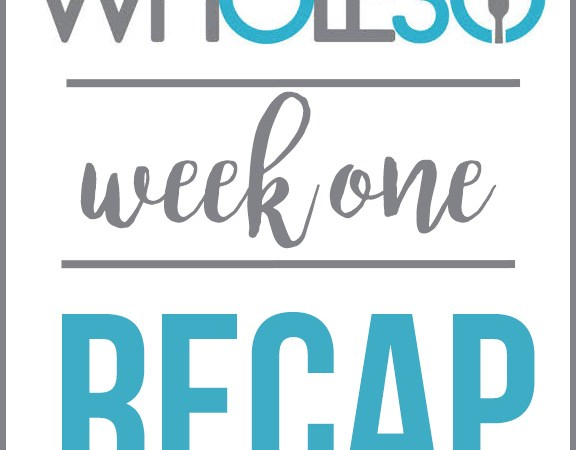 Whole 30 Week One Recap