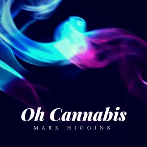 Oh Cannabis by Mark Higgins