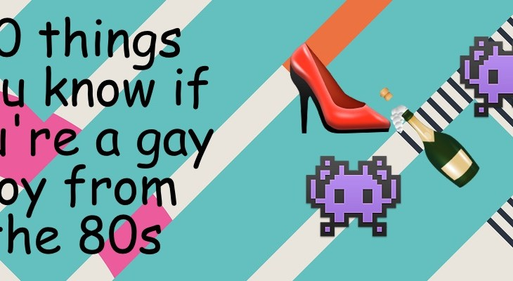 20 things you know if you're a gay boy from the 80s