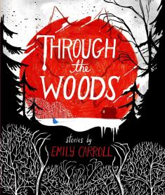 Through the Woods - stories by Emily Carroll
