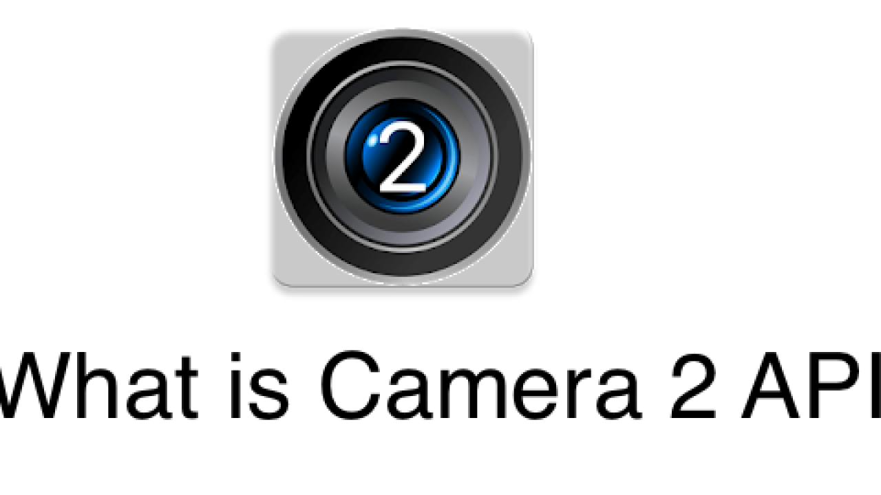 What is Camera2 API? Check if your smartphone supports it