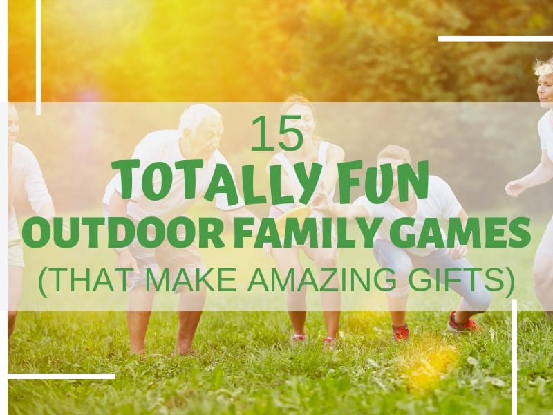 15 Totally Fun Outdoor Family Games The Gifty Girl