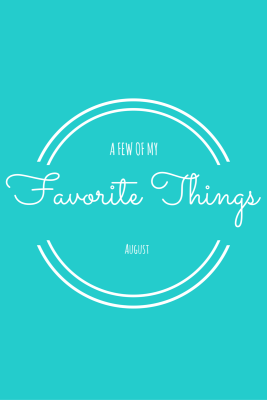 My Favorite Things: August