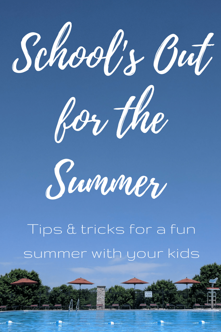 Tips and tricks for a fun summer with your kids, schools out for the summer, summer action plan
