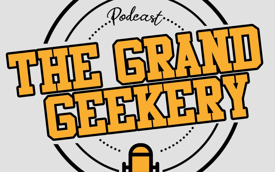 The Grand Geekery Ep 28: Virtual Events and the Quarantine