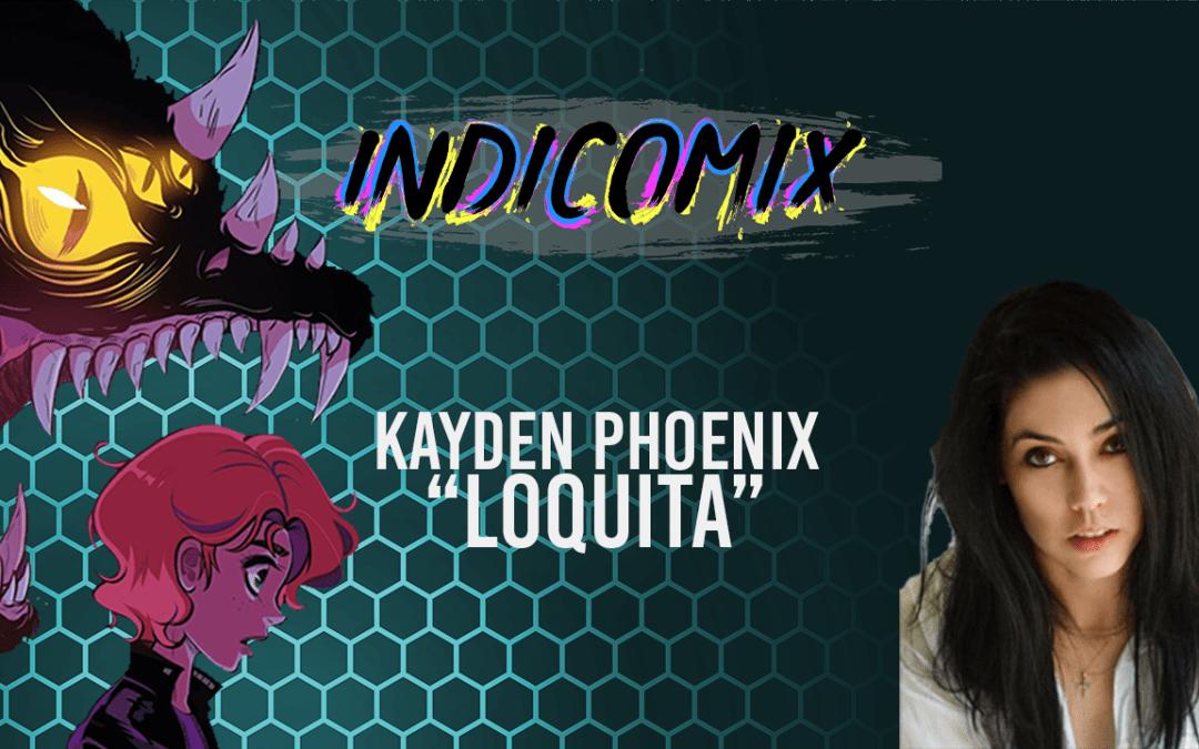 IndiComix Ep 145: Kayden Phoenix & 'Loquita'