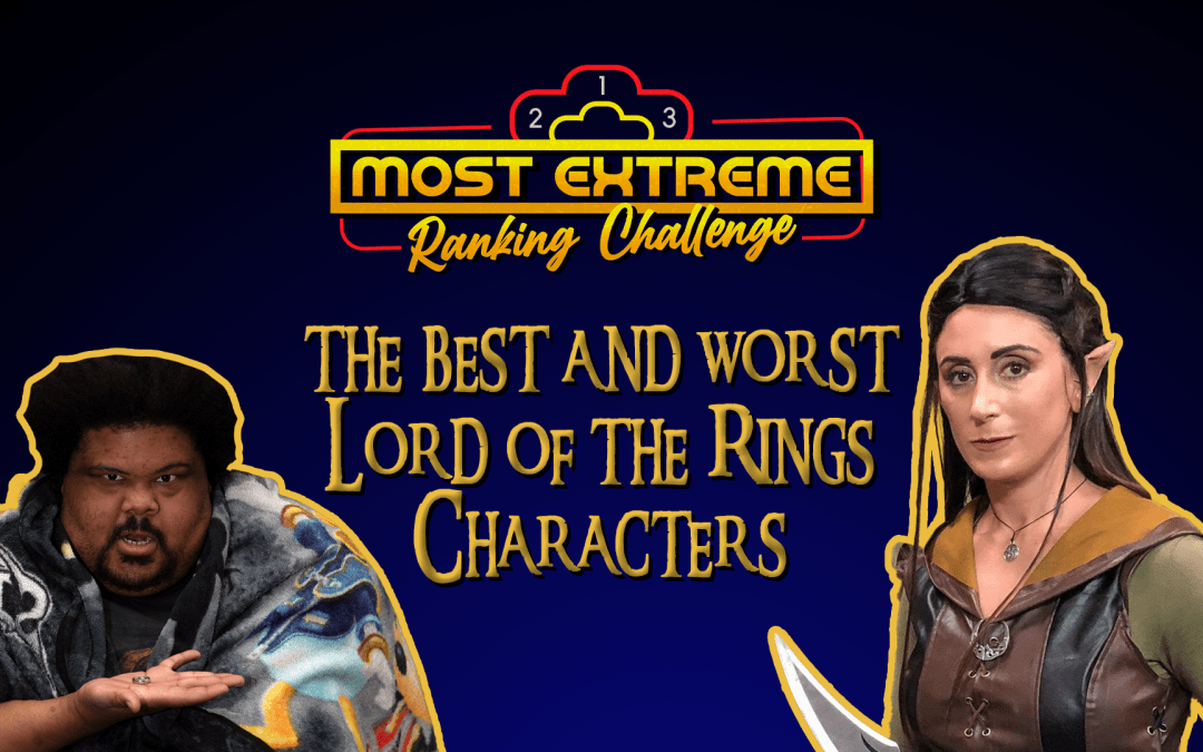 Most Extreme Ranking Challenge Ep 12: Lord of the Rings Characters