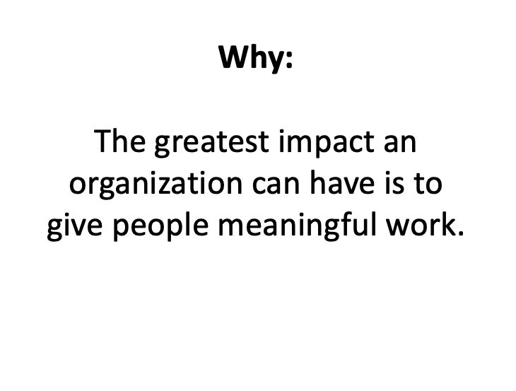 Golden Circle - Why we do what we do? - The greatest impact an organization can have is to give people meaningful work.