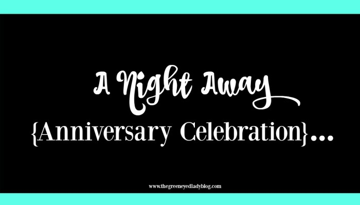 A Night Away {Anniversary Celebration}…