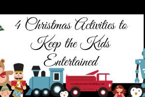 4 Christmas Activities to Keep the Kids Entertained