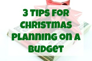 3 Tips for Christmas Planning on a Budget