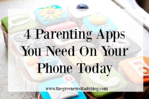 4 Parenting Apps You Need On Your Phone Today