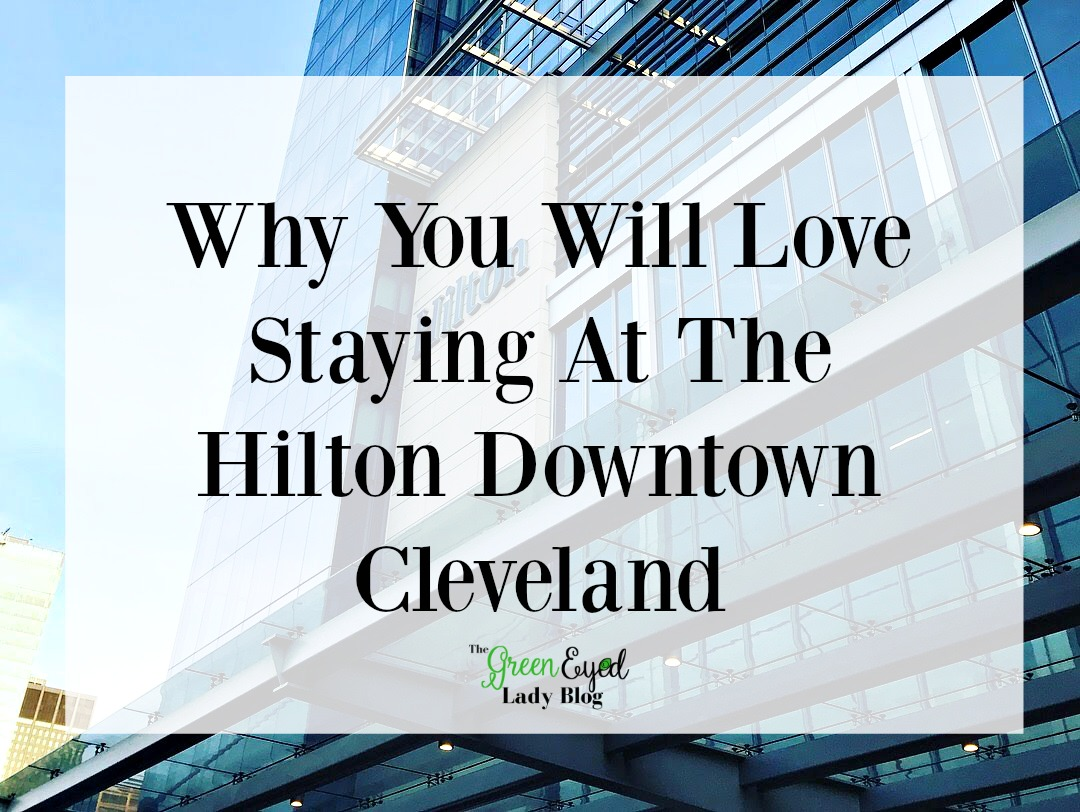 Why You Will Love Staying At The Hilton Downtown Cleveland
