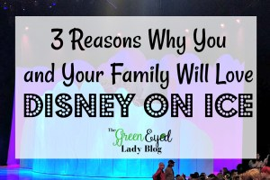 3 Reasons Why You and Your Family Will Love Disney on Ice