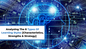 Analysing The 8 Types Of Learning Styles [Characteristics, Strengths & Strategy]