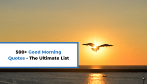500+ Good Morning Quotes – The Ultimate List