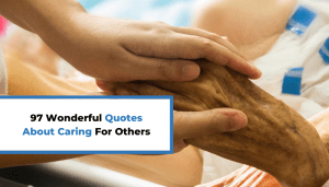 97 Wonderful Quotes About Caring For Others