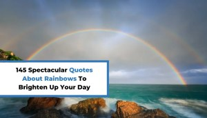 145 Spectacular Quotes About Rainbows To Brighten Up Your Day