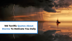 105 Terrific Quotes About Storms To Motivate You Daily