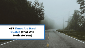 487 Times Are Hard Quotes [That Will Motivate You]