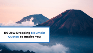 199 Jaw-Dropping Mountain Quotes To Inspire You