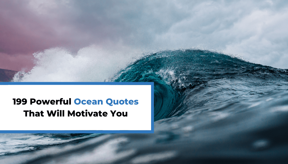 199 Powerful Ocean Quotes That Will Motivate You