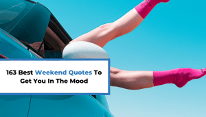 163 Best Weekend Quotes To Get You In The Mood