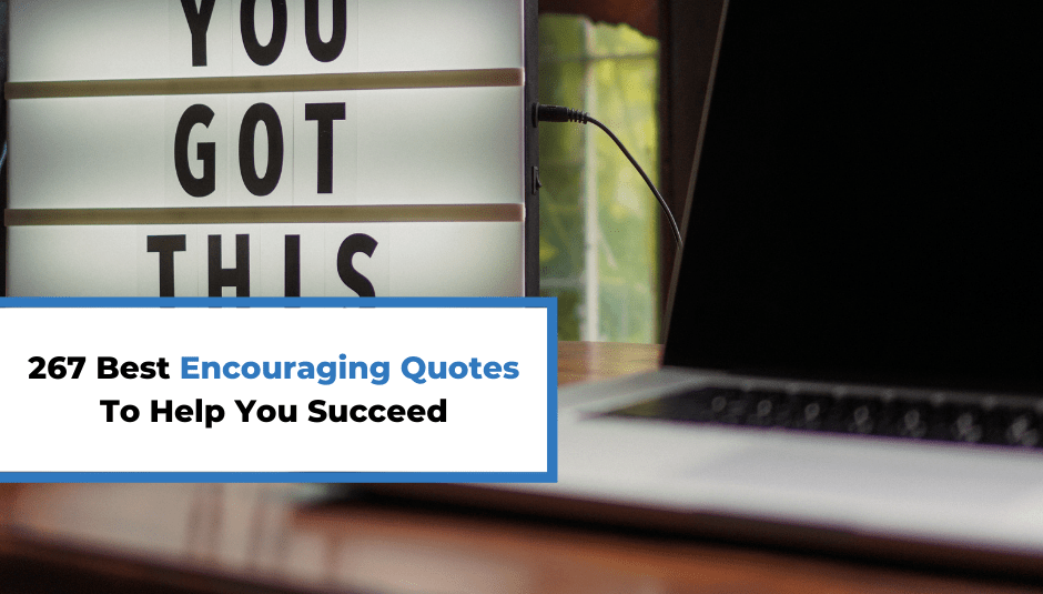 267 Best Encouraging Quotes To Help You Succeed
