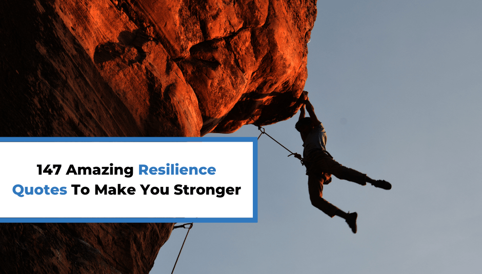 147 Amazing Resilience Quotes To Make You Stronger