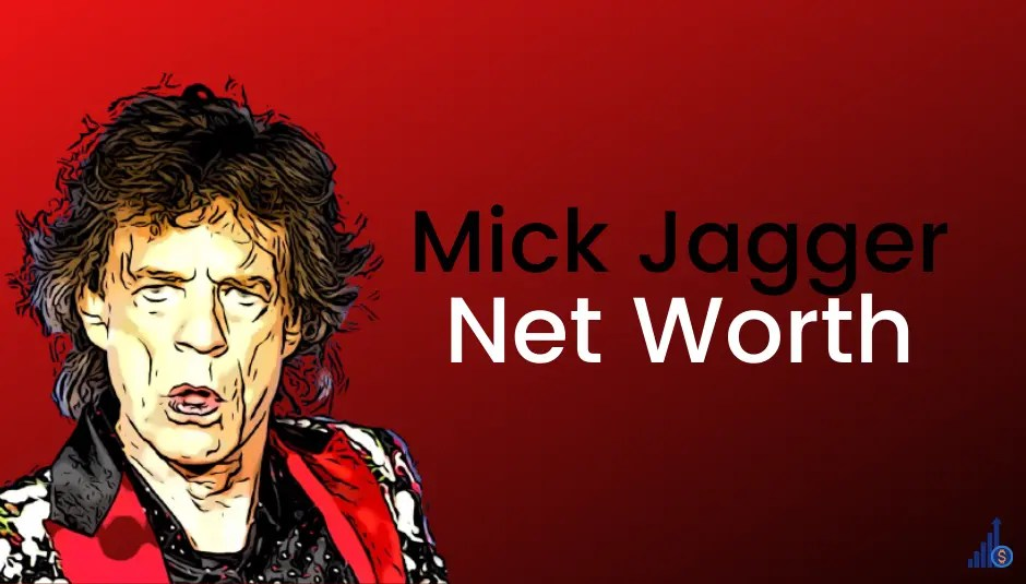 Mick Jagger Net Worth [2021]