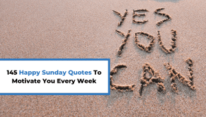 145 Happy Sunday Quotes To Motivate You Every Week