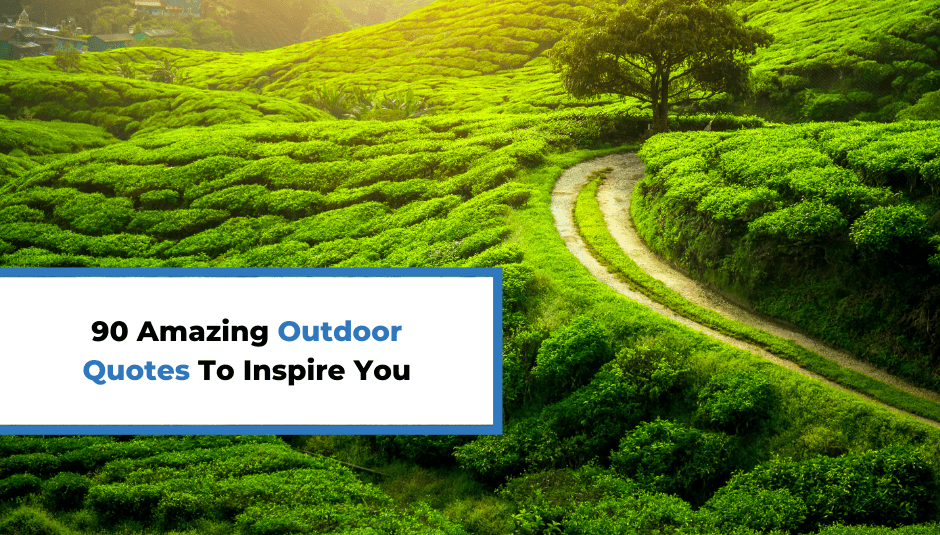 90 Amazing Outdoor Quotes To Inspire You Everyday