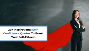 227 Inspirational Self-Confidence Quotes To Boost Your Self-Esteem