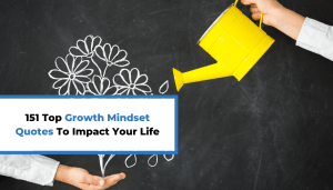 151 Top Growth Mindset Quotes To Impact Your Life