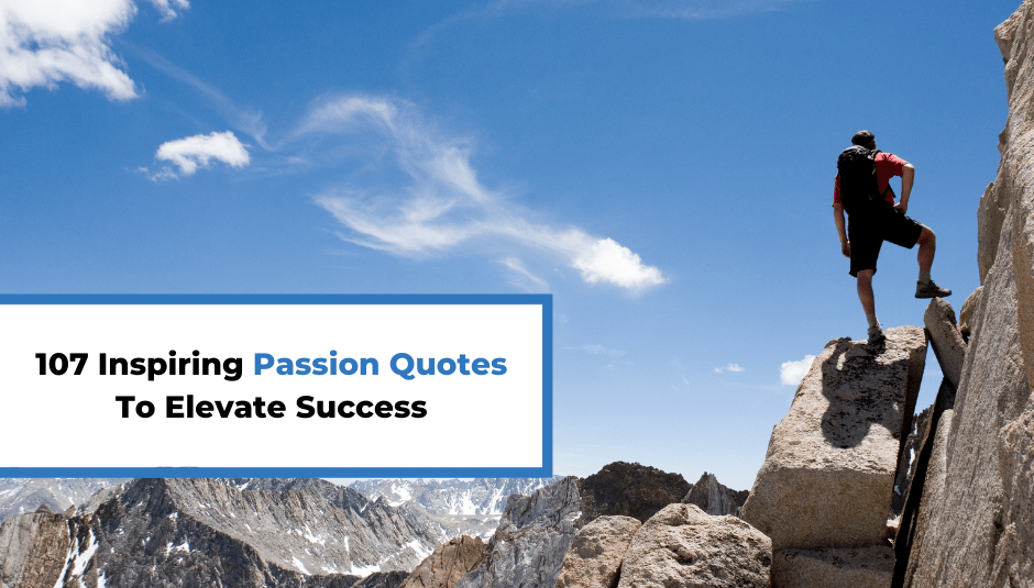 107 Inspiring Passion Quotes To Elevate Success
