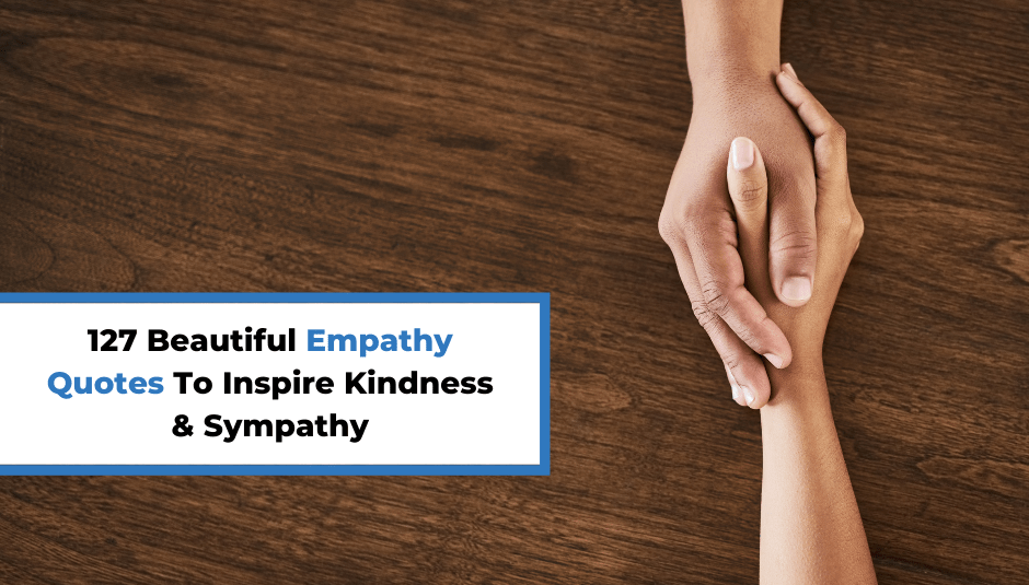 127 Beautiful Empathy Quotes To Inspire Kindness & Sympathy