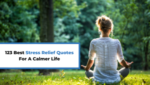 123 Best Stress Relief Quotes For A Calmer Life