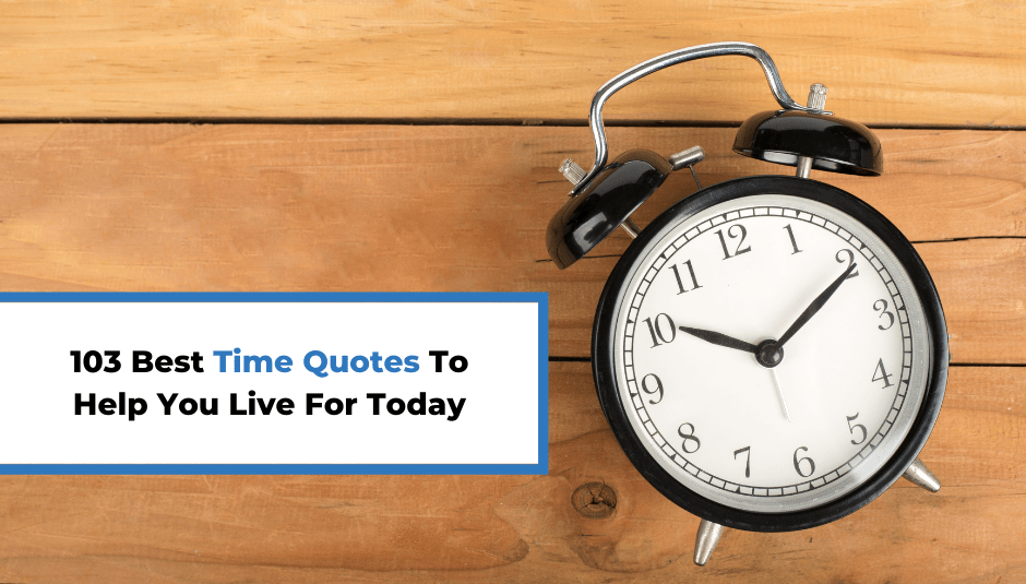103 Best Time Quotes To Help You Live For Today