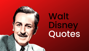 111 Famous Walt Disney Quotes To Inspire You