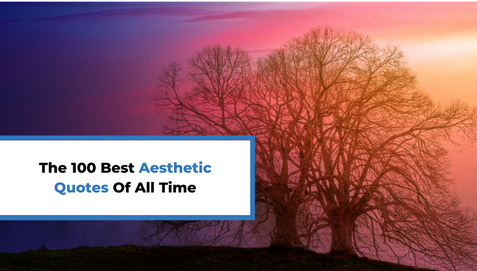 The 100 Best Aesthetic Quotes Of All Time