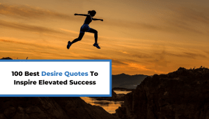 100 Best Desire Quotes To Inspire Elevated Success