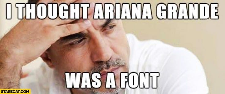 i-thought-ariana-grande-was-a-font