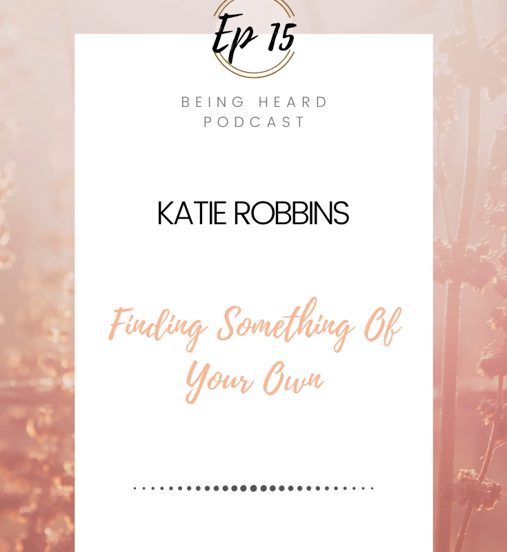 Being Heard Episode 15: Katie Robbins