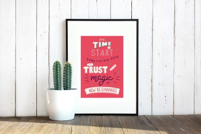 Trust In The Magic of New Beginnings Print