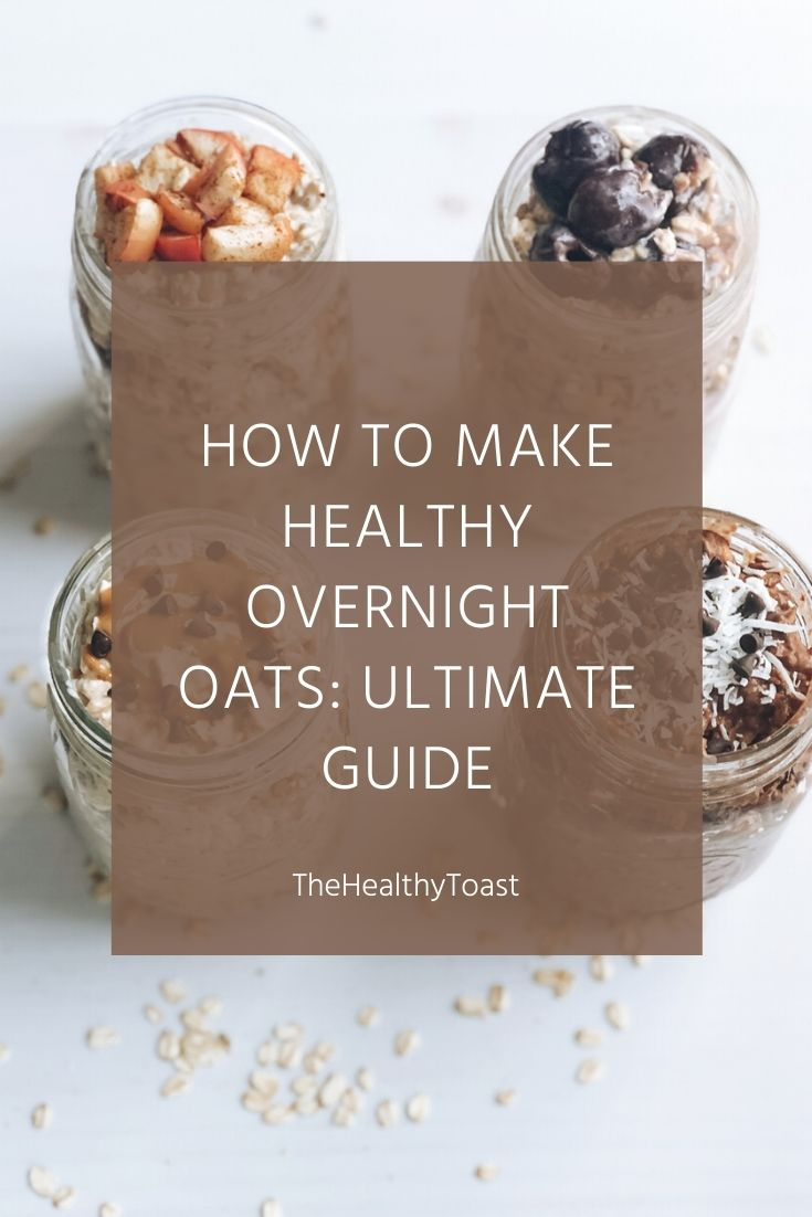 How to Make Healthy Overnight Oats: The Ultimate Guide