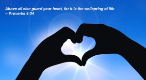 ABOVE ALL ELSE, GUARD YOUR HEART, for it is the wellspring of life
