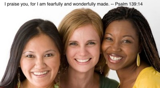 I praise you, for I am fearfully and wonderfully made. --Psalm 139:14