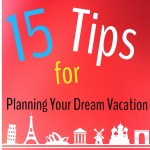 15 Tips for Planning Your Dream Vacation.JPG