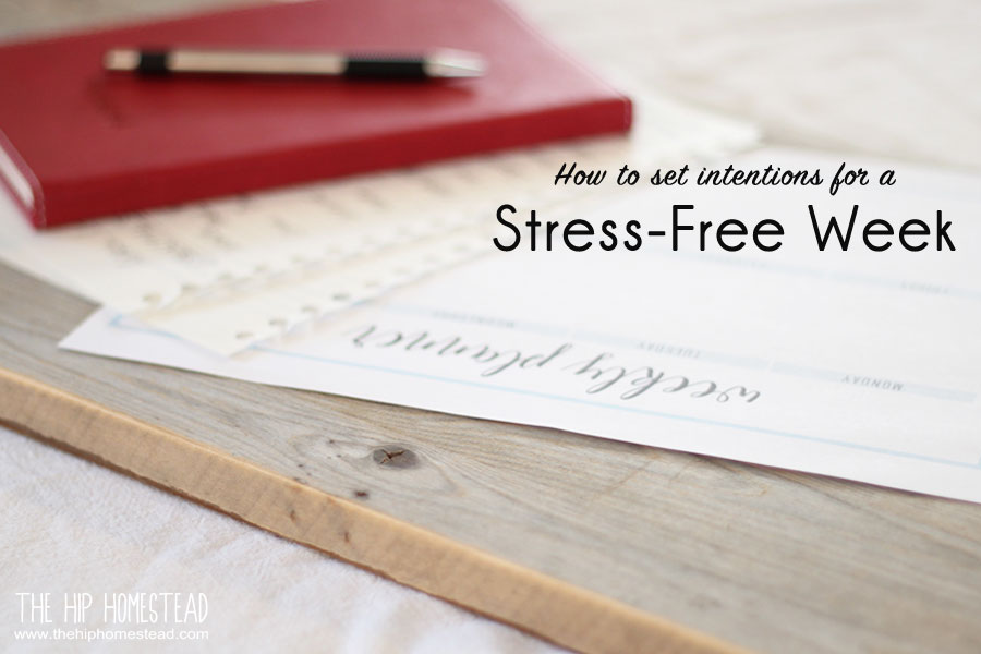 How to set intentions for a stress-free week - The Hip Homestead