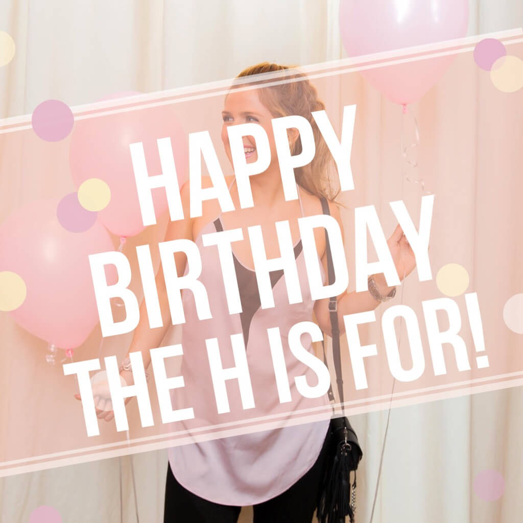 Happy Birthday The H is For...! // www.thehisfor.com